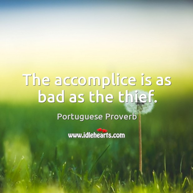 Image, The accomplice is as bad as the thief.