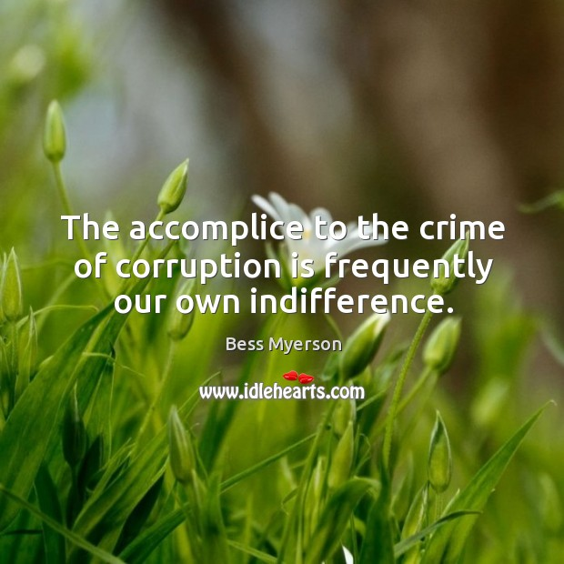 Image, The accomplice to the crime of corruption is frequently our own indifference.
