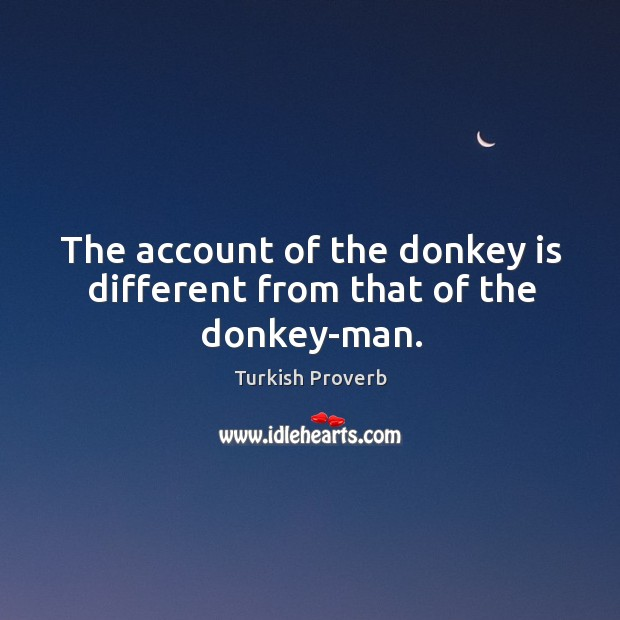 The account of the donkey is different from that of the donkey-man. Turkish Proverbs Image