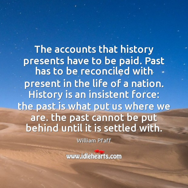 The accounts that history presents have to be paid. Past has to Image