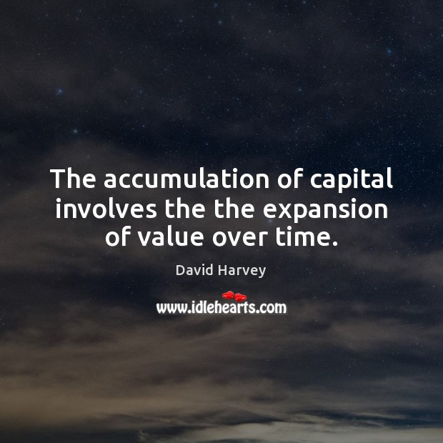 The accumulation of capital involves the the expansion of value over time. Image