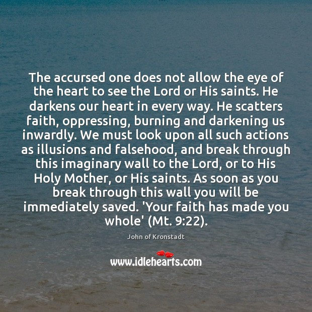 The accursed one does not allow the eye of the heart to John of Kronstadt Picture Quote