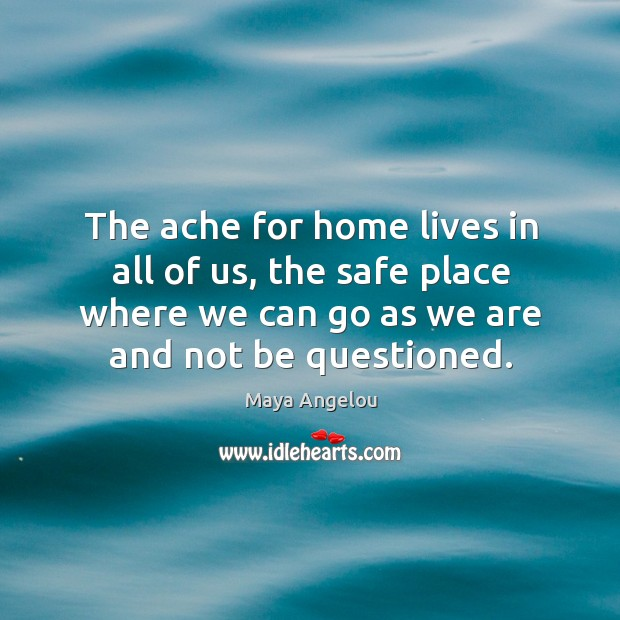 Image, The ache for home lives in all of us, the safe place where we can go as we are and not be questioned.