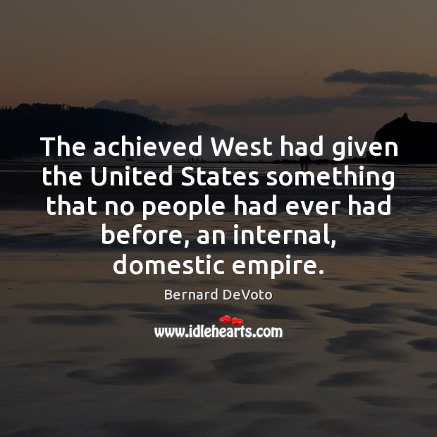 Image, The achieved West had given the United States something that no people