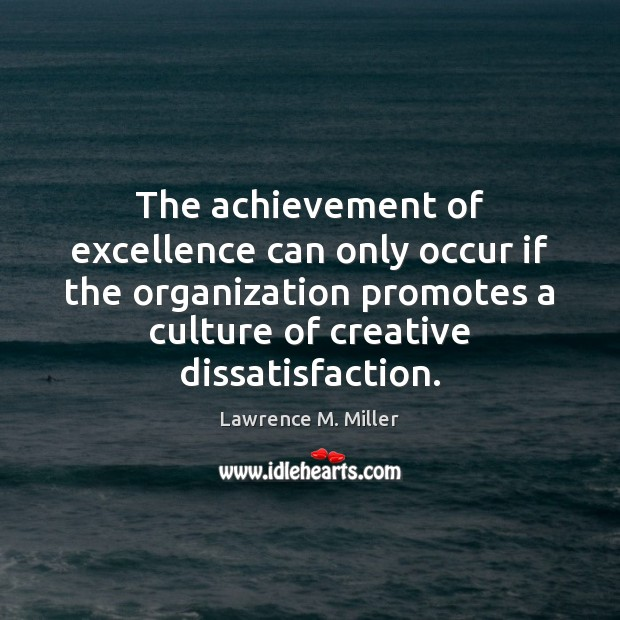 The achievement of excellence can only occur if the organization promotes a Image