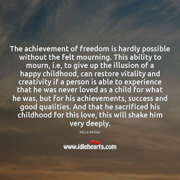 The achievement of freedom is hardly possible without the felt mourning. This Image