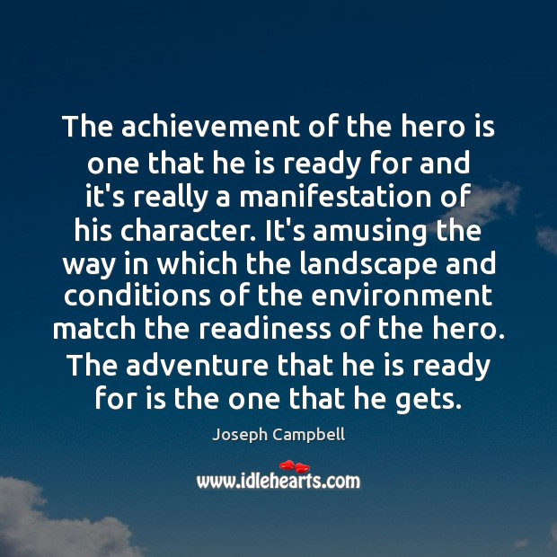 The achievement of the hero is one that he is ready for Joseph Campbell Picture Quote