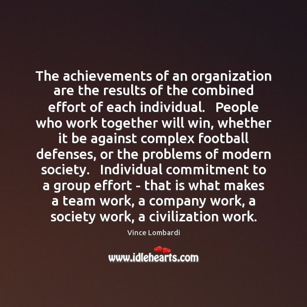 The achievements of an organization are the results of the combined effort Image