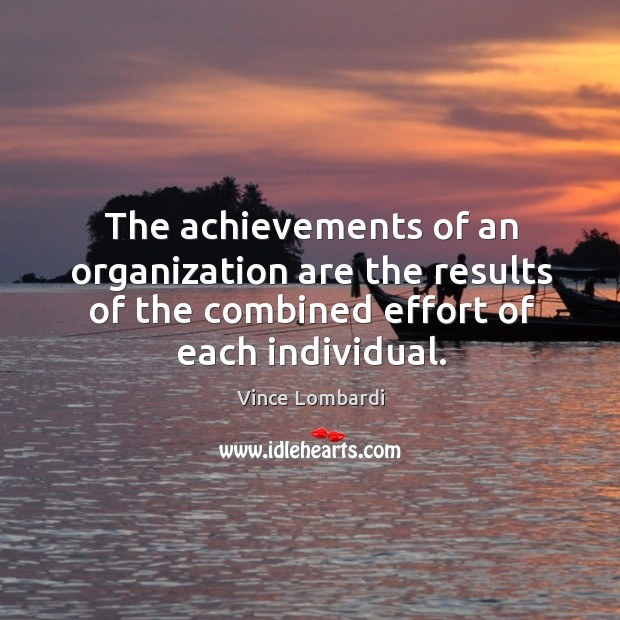 Image, The achievements of an organization are the results of the combined effort of each individual.