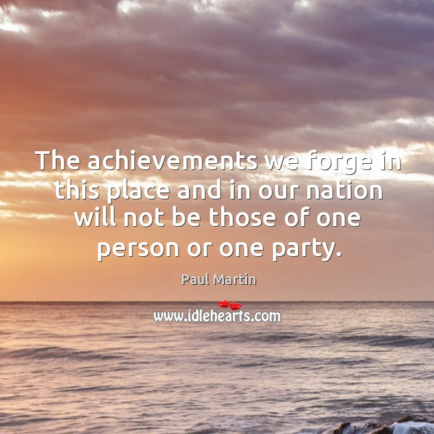 The achievements we forge in this place and in our nation will not be those of one person or one party. Image