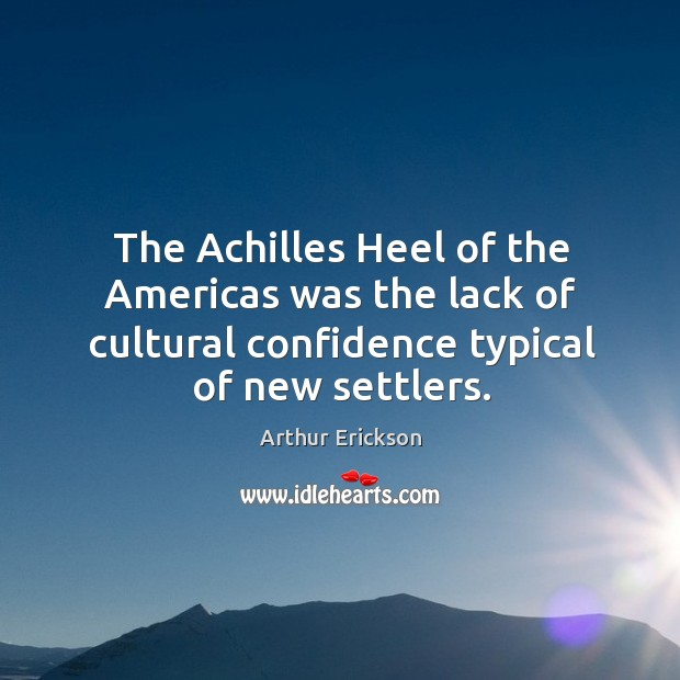 Image, The achilles heel of the americas was the lack of cultural confidence typical of new settlers.