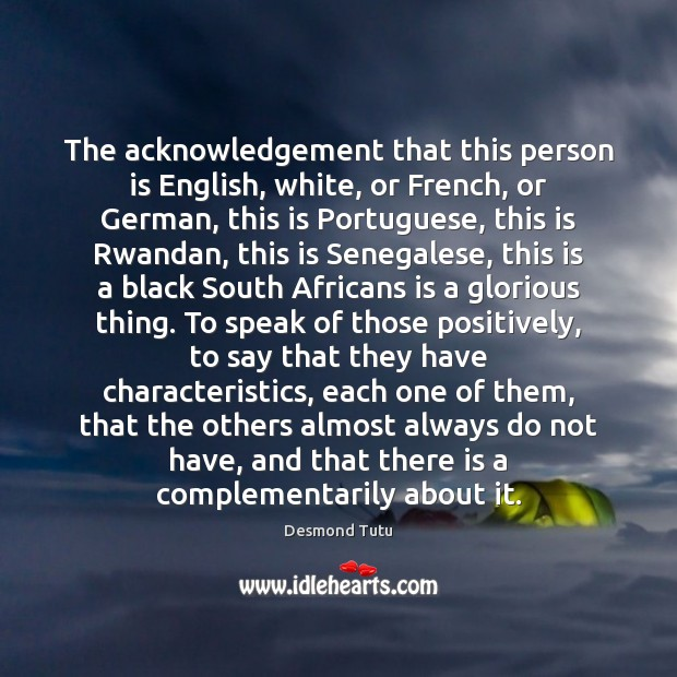 The acknowledgement that this person is English, white, or French, or German, Desmond Tutu Picture Quote