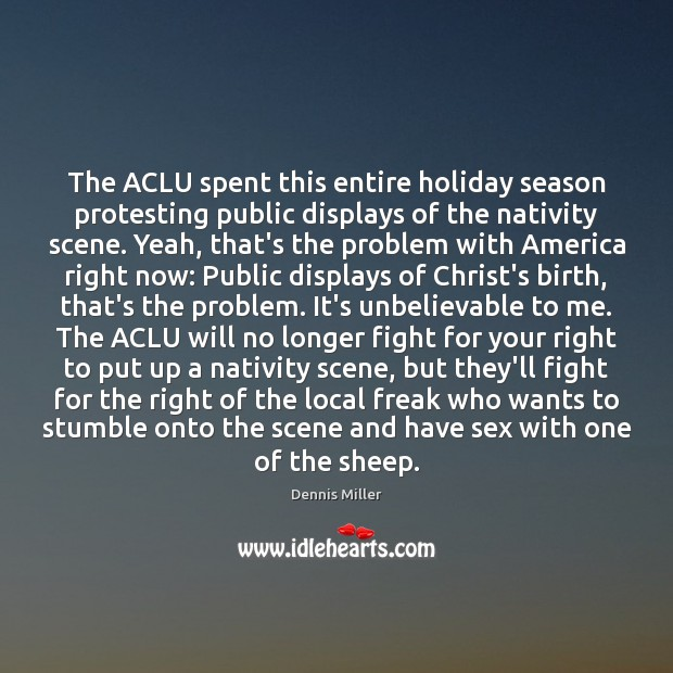 The ACLU spent this entire holiday season protesting public displays of the Dennis Miller Picture Quote