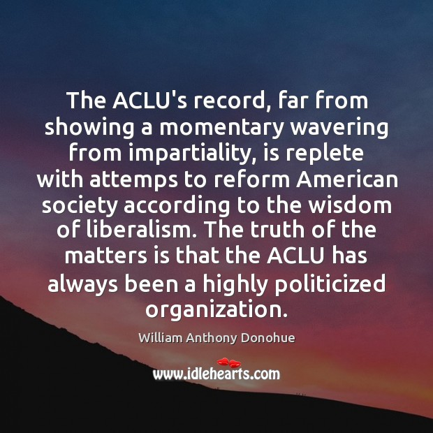 Image, The ACLU's record, far from showing a momentary wavering from impartiality, is
