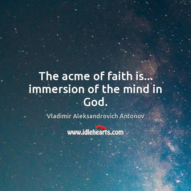 Image, The acme of faith is… immersion of the mind in God.