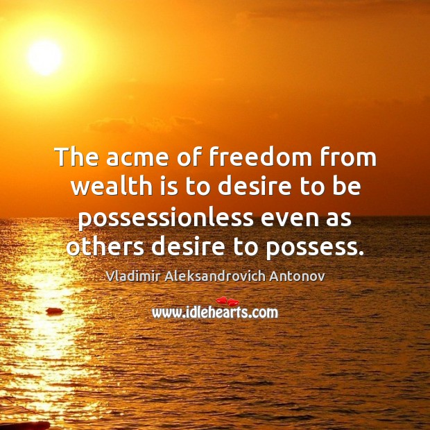 Image, The acme of freedom from wealth is to desire to be possessionless
