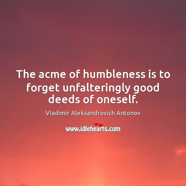 Image, The acme of humbleness is to forget unfalteringly good deeds of oneself.