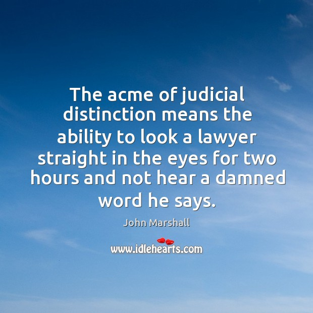 The acme of judicial distinction means the ability to look a lawyer John Marshall Picture Quote