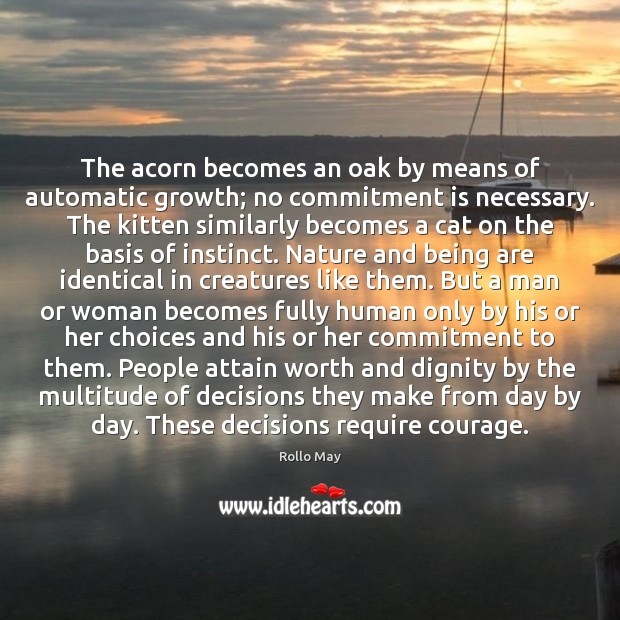 The acorn becomes an oak by means of automatic growth; no commitment Rollo May Picture Quote