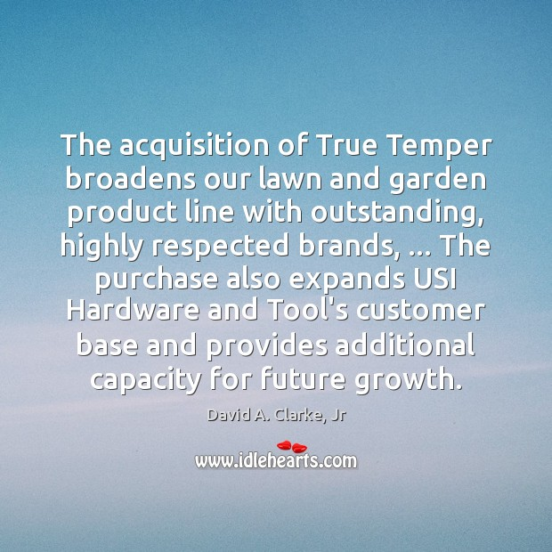 The acquisition of True Temper broadens our lawn and garden product line Image