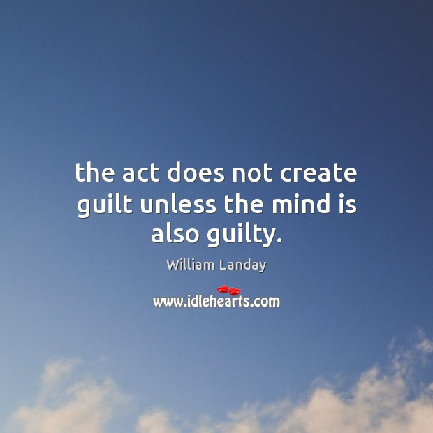 Image, The act does not create guilt unless the mind is also guilty.