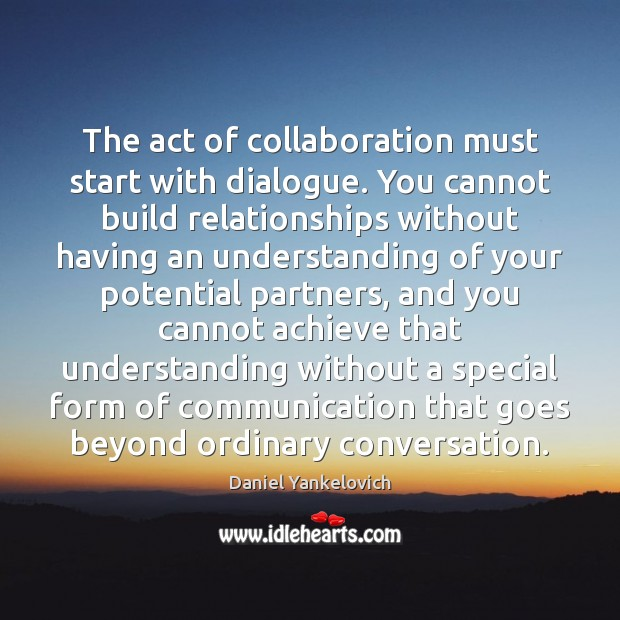 Image, The act of collaboration must start with dialogue. You cannot build relationships
