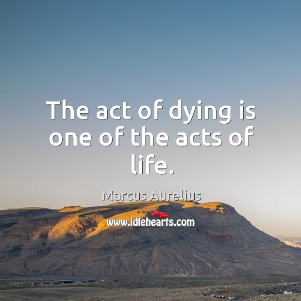 The act of dying is one of the acts of life. Image
