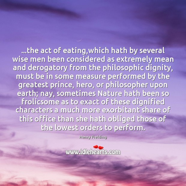 …the act of eating,which hath by several wise men been considered Image