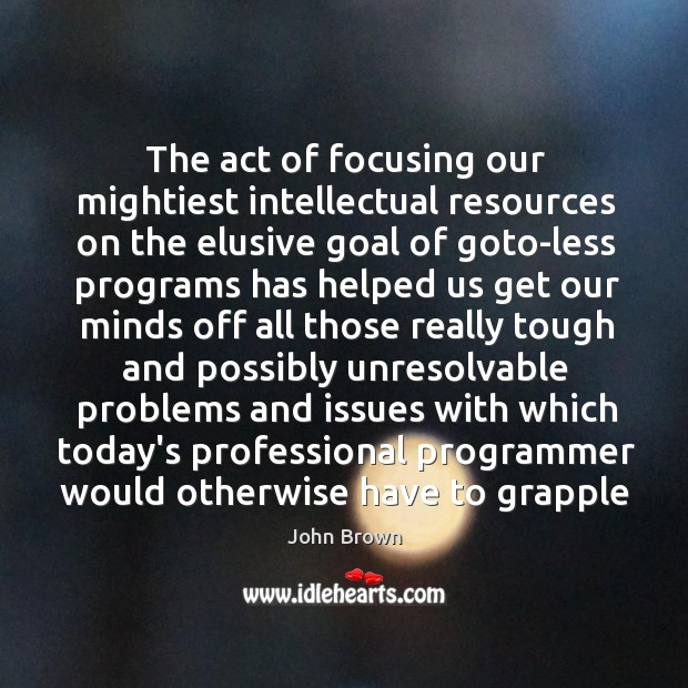 The act of focusing our mightiest intellectual resources on the elusive goal Image