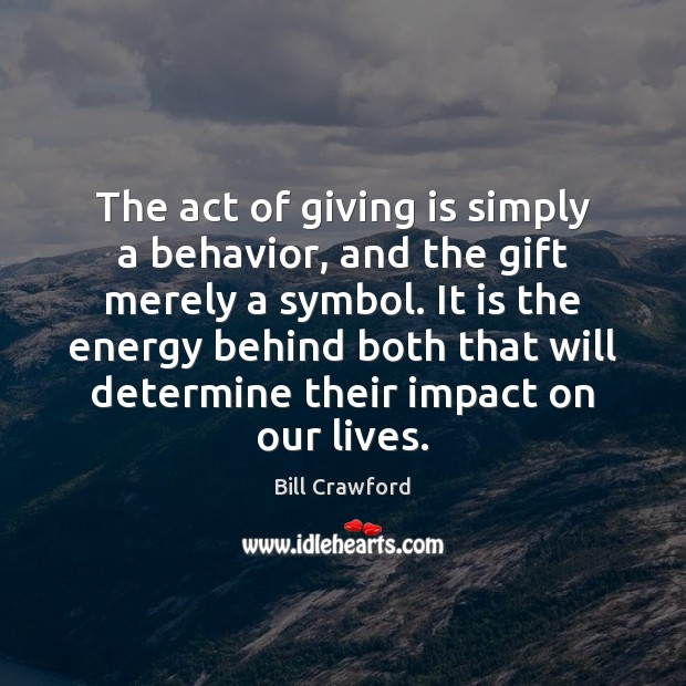 The act of giving is simply a behavior, and the gift merely Behavior Quotes Image
