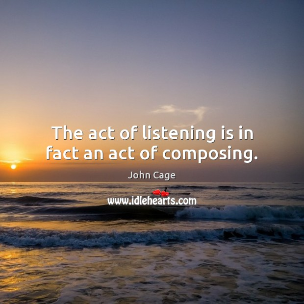 Image, The act of listening is in fact an act of composing.