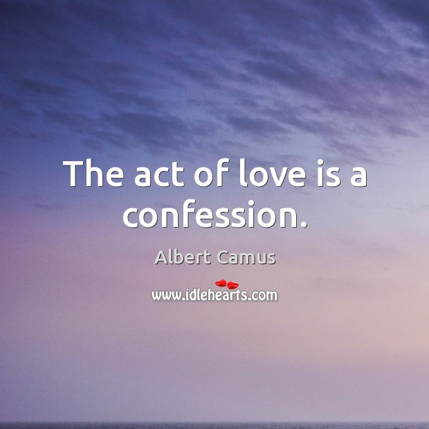Image, The act of love is a confession.