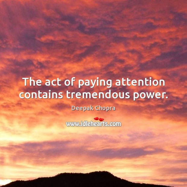 The act of paying attention contains tremendous power. Image