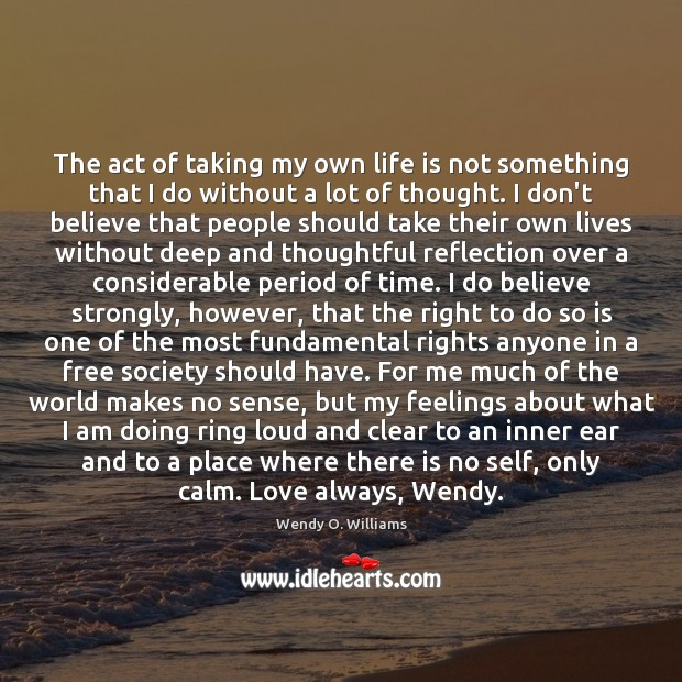 The act of taking my own life is not something that I Image