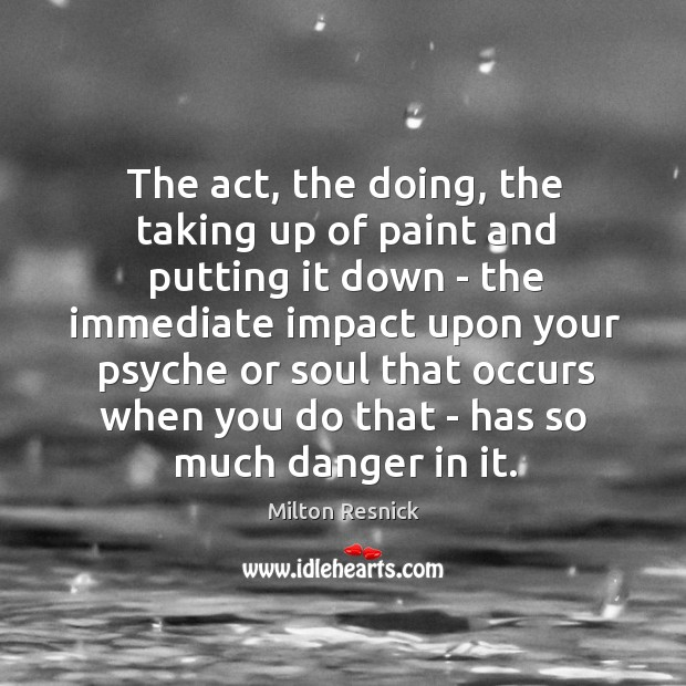The act, the doing, the taking up of paint and putting it Image