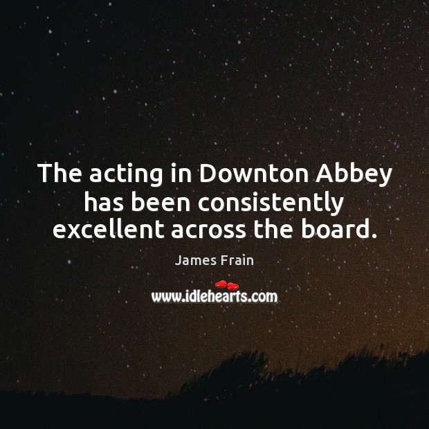 Image, The acting in Downton Abbey has been consistently excellent across the board.