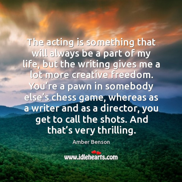Image, The acting is something that will always be a part of my life, but the writing gives