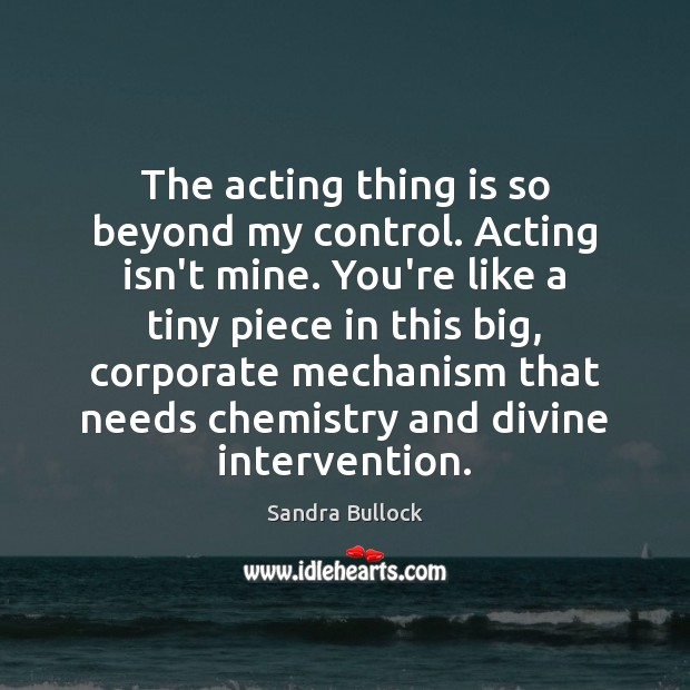 Image, The acting thing is so beyond my control. Acting isn't mine. You're