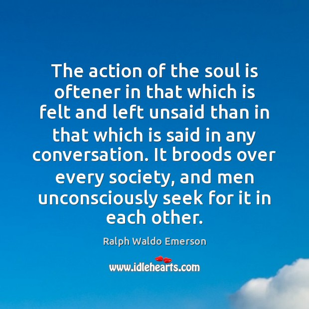 The action of the soul is oftener in that which is felt Ralph Waldo Emerson Picture Quote