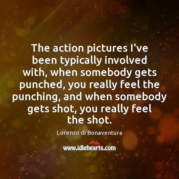 The action pictures I've been typically involved with, when somebody gets punched, Image
