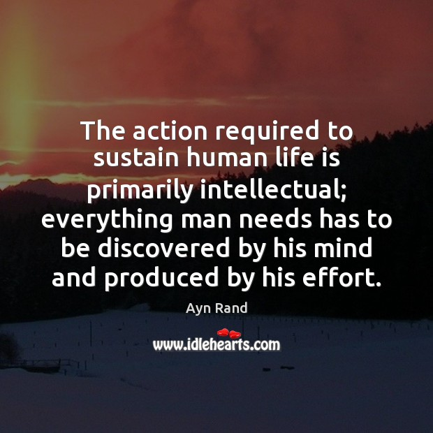 Image, The action required to sustain human life is primarily intellectual; everything man