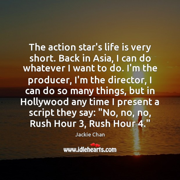 The action star's life is very short. Back in Asia, I can Jackie Chan Picture Quote