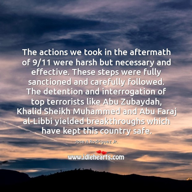 The actions we took in the aftermath of 9/11 were harsh but necessary and effective. Image