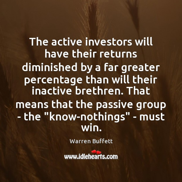 The active investors will have their returns diminished by a far greater Warren Buffett Picture Quote