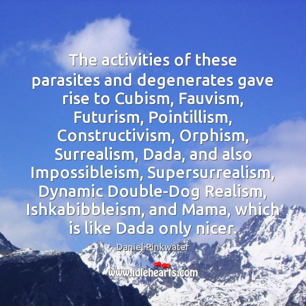 The activities of these parasites and degenerates gave rise to Cubism, Fauvism, Image
