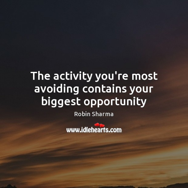 The activity you're most avoiding contains your biggest opportunity Robin Sharma Picture Quote
