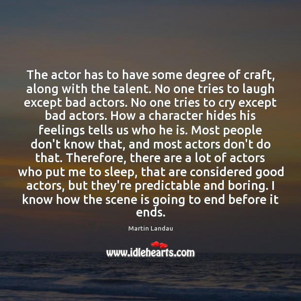 Martin Landau Picture Quote image saying: The actor has to have some degree of craft, along with the