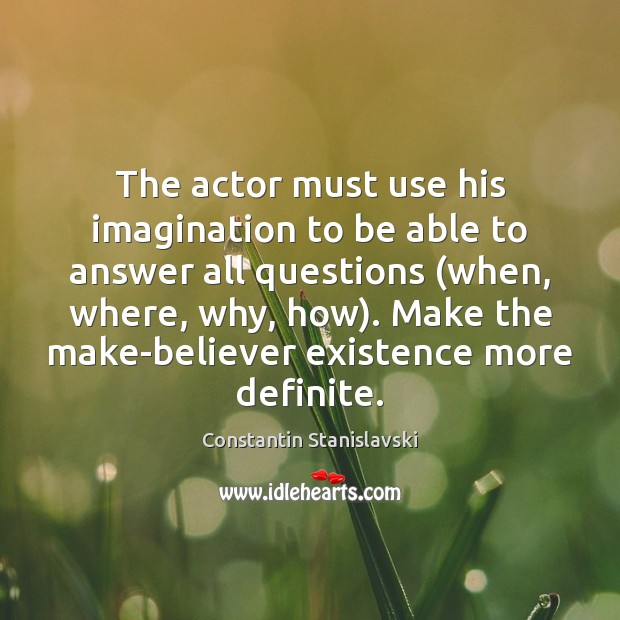 The actor must use his imagination to be able to answer all Image