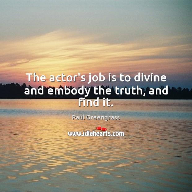 The actor's job is to divine and embody the truth, and find it. Image