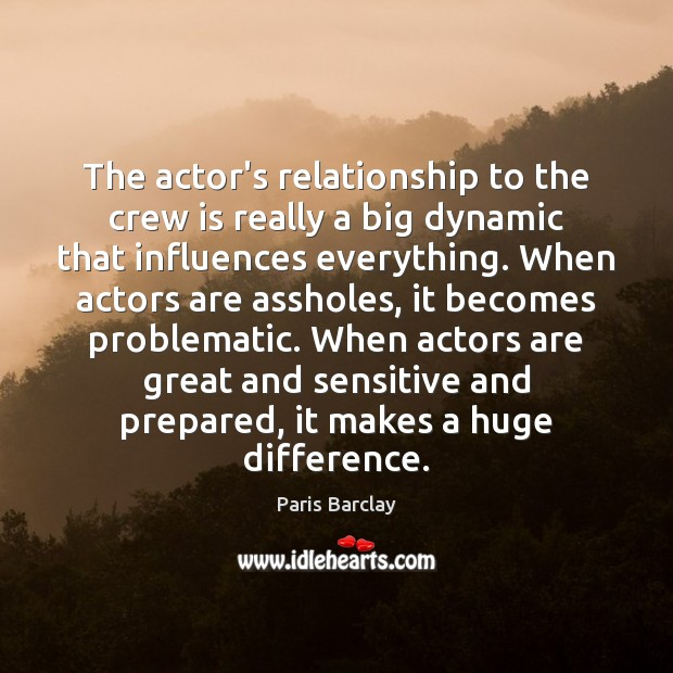 The actor's relationship to the crew is really a big dynamic that Image